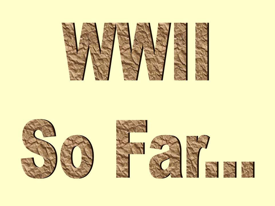 WWII So Far...