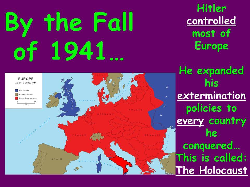 By the Fall of 1941… Hitler controlled most of Europe
