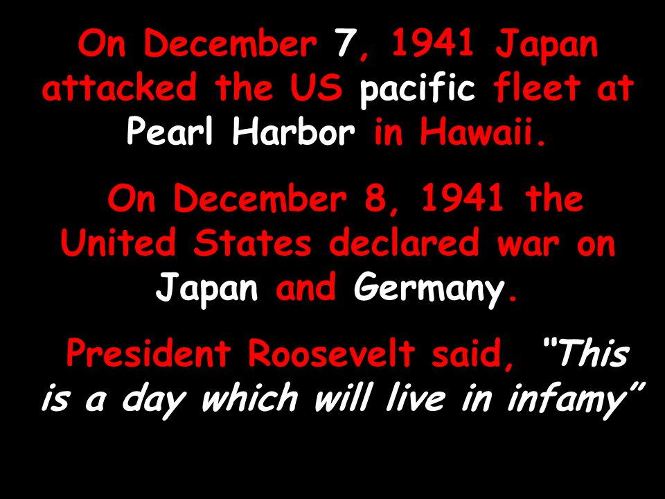 President Roosevelt said, This is a day which will live in infamy