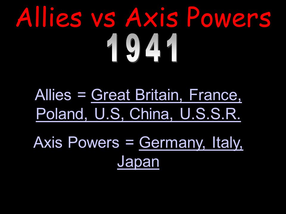 Allies vs Axis Powers 1941. Allies = Great Britain, France, Poland, U.S, China, U.S.S.R.