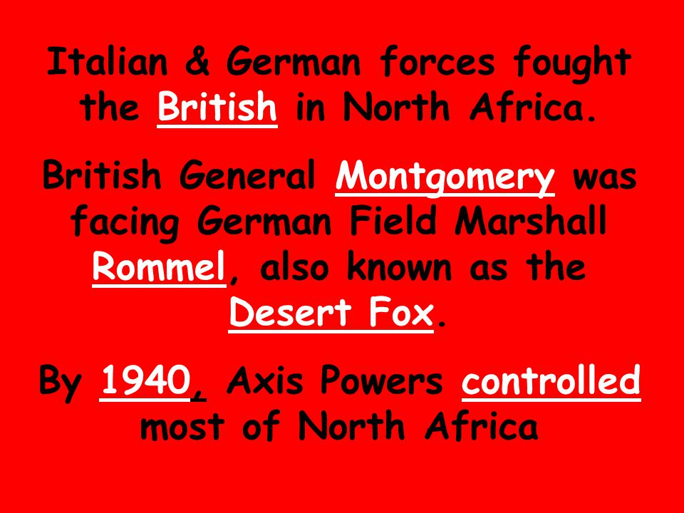 Italian & German forces fought the British in North Africa.
