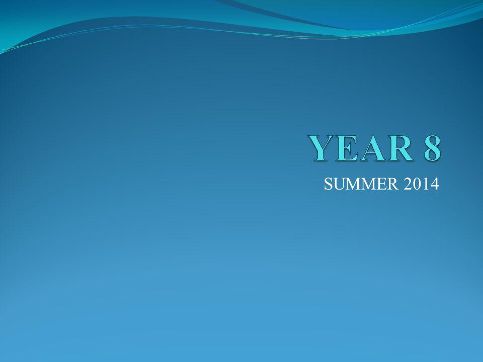 YEAR 8 SUMMER 2014