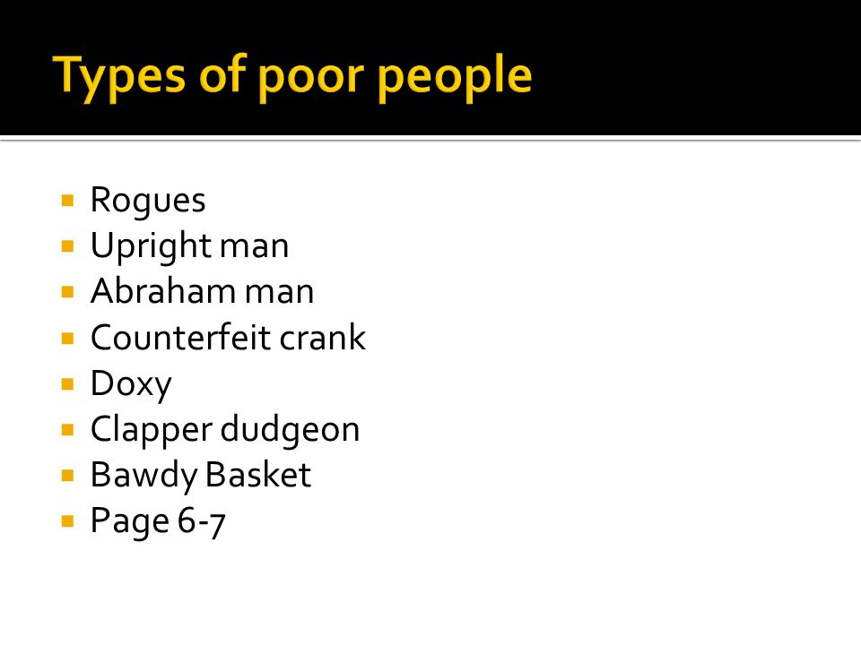 Types of poor people Rogues Upright man Abraham man Counterfeit crank