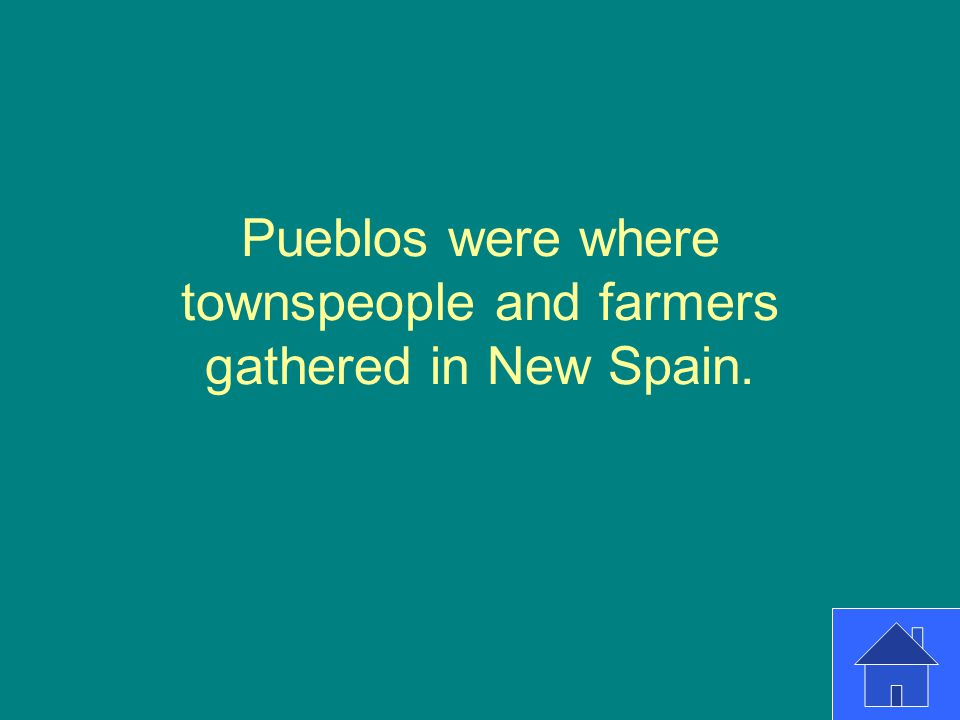 Pueblos were where townspeople and farmers gathered in New Spain.