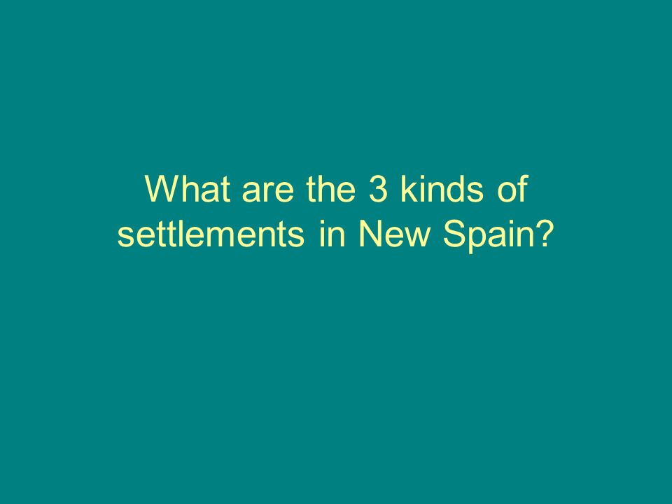 What are the 3 kinds of settlements in New Spain