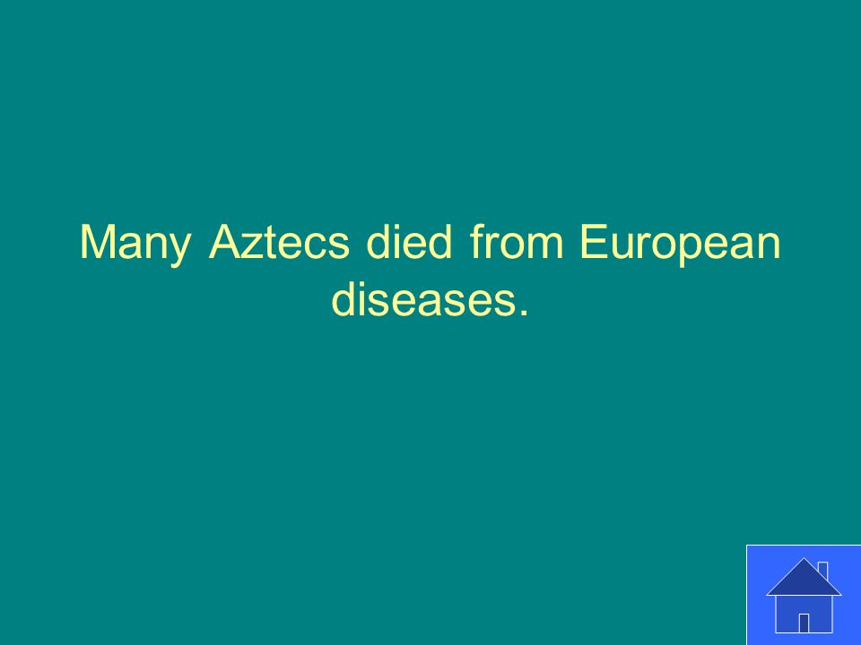 Many Aztecs died from European diseases.