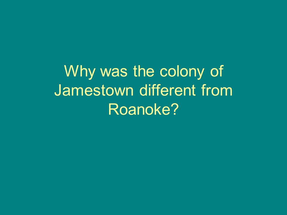 Why was the colony of Jamestown different from Roanoke