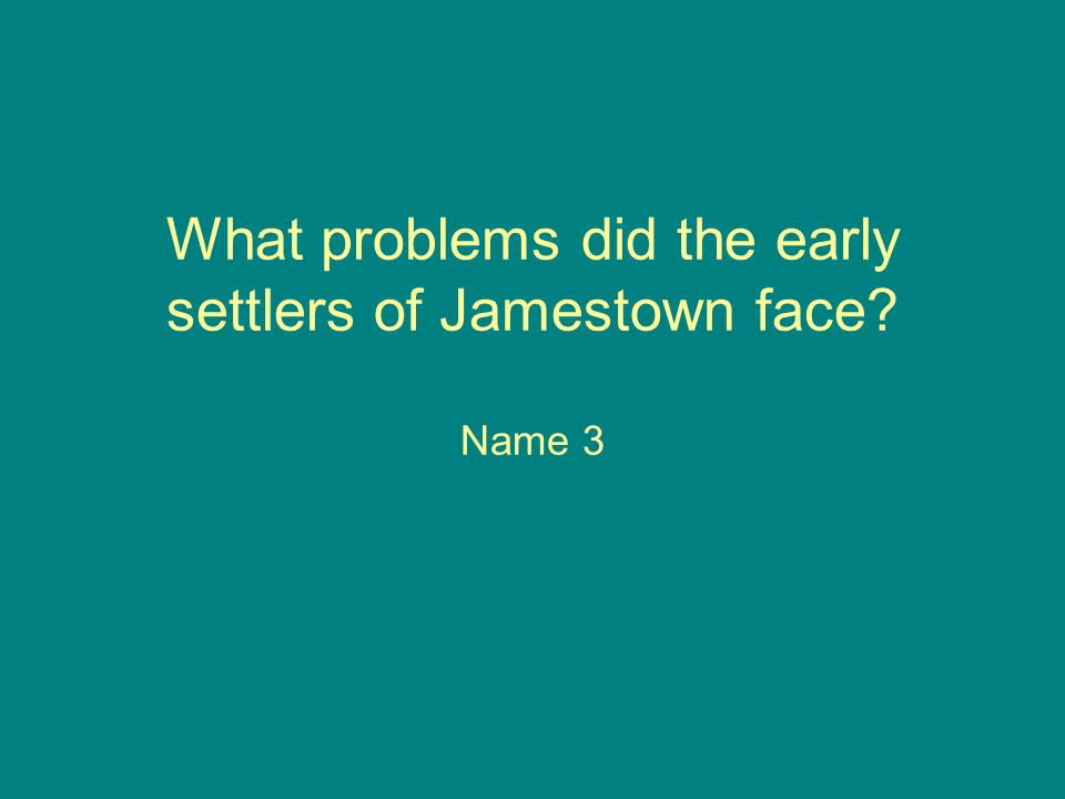 What problems did the early settlers of Jamestown face Name 3