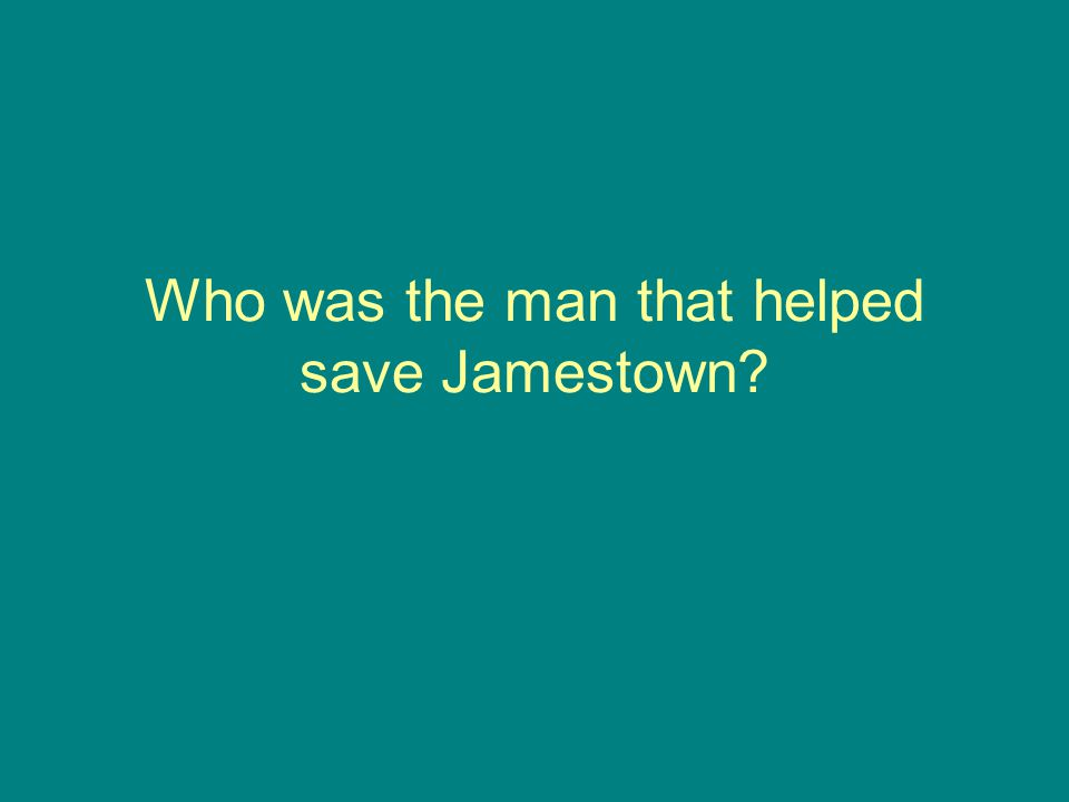 Who was the man that helped save Jamestown