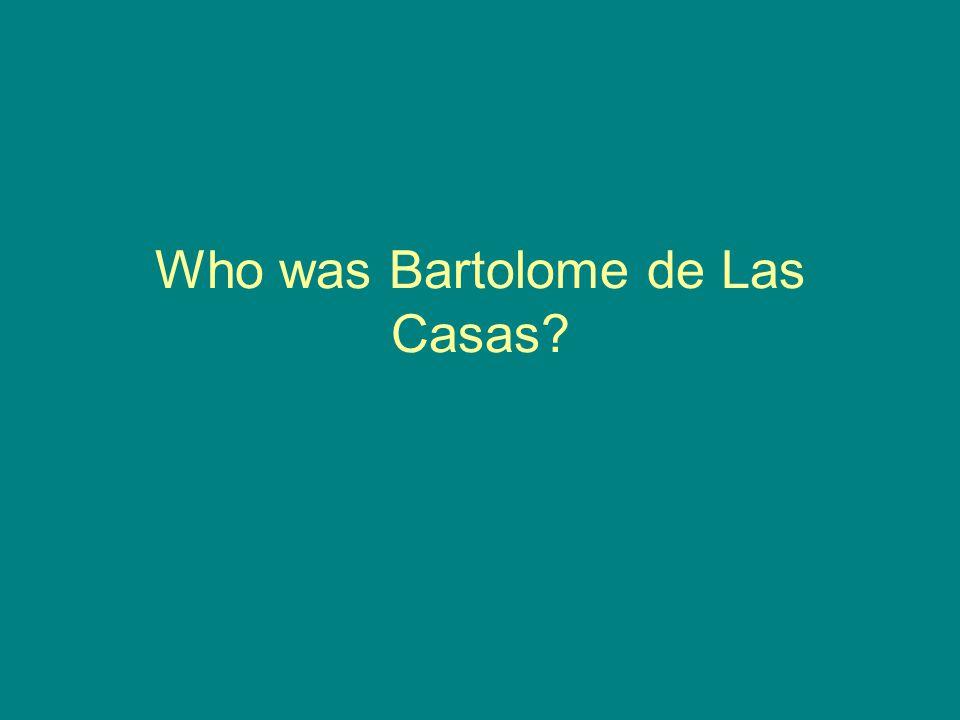 Who was Bartolome de Las Casas