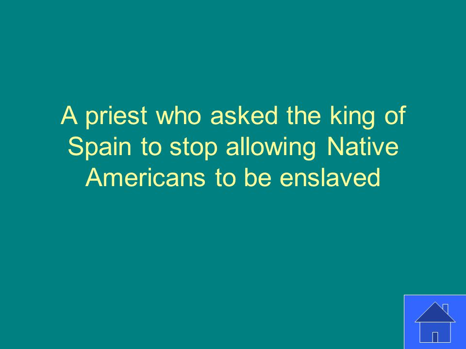 A priest who asked the king of Spain to stop allowing Native Americans to be enslaved