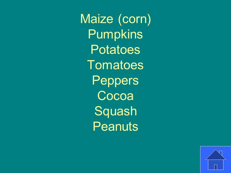 Maize (corn) Pumpkins Potatoes Tomatoes Peppers Cocoa Squash Peanuts