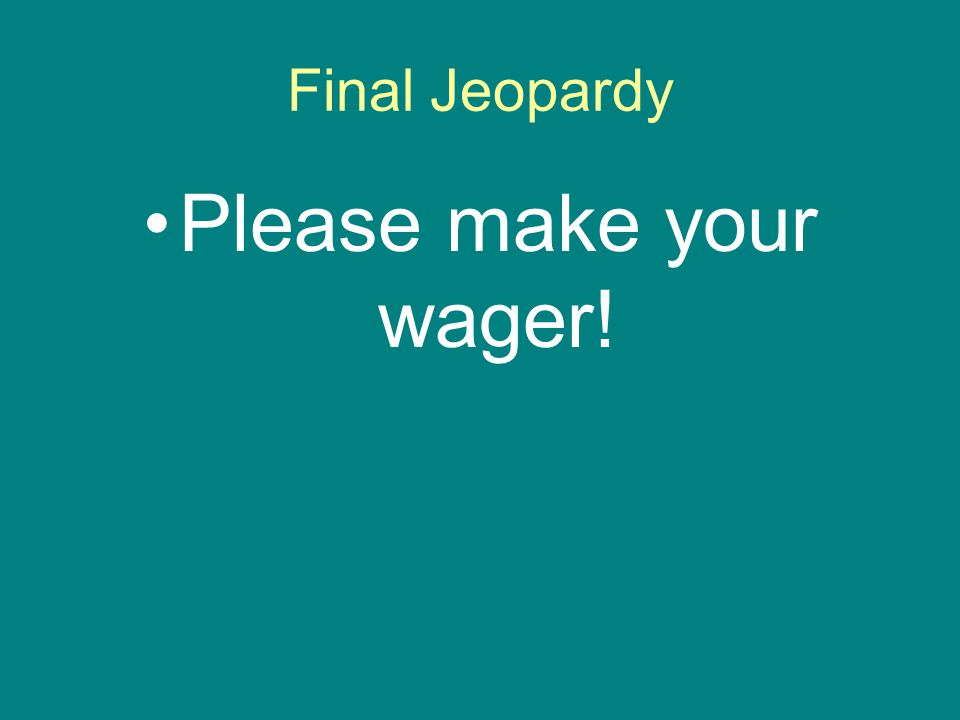 Final Jeopardy Please make your wager!