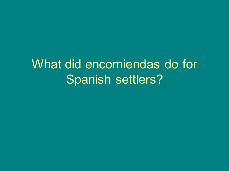 What did encomiendas do for Spanish settlers