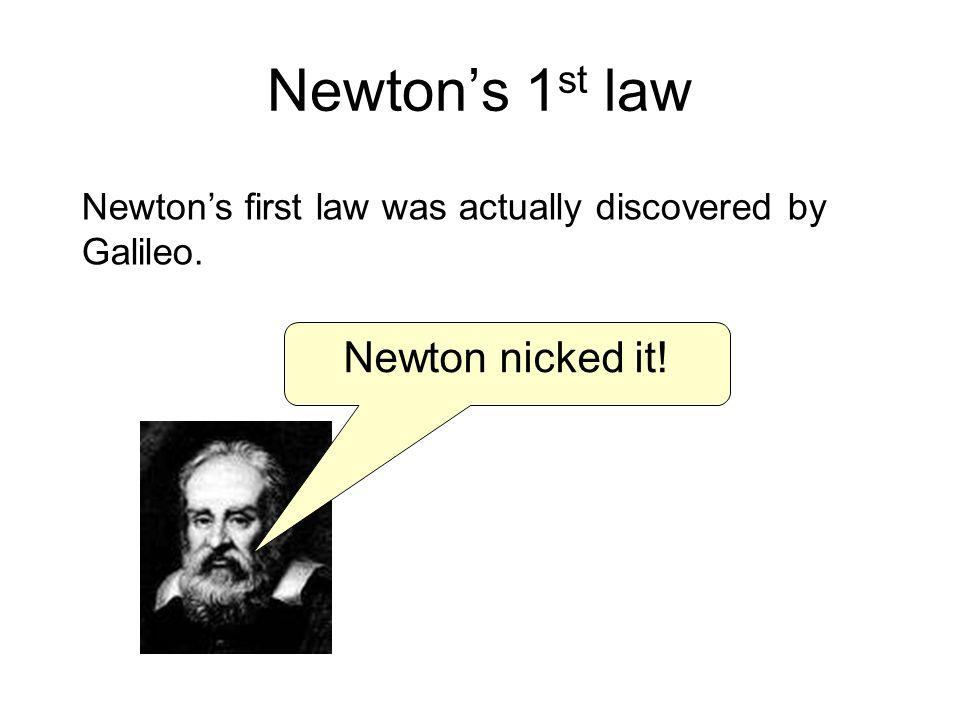 Newton's 1st law Newton nicked it!