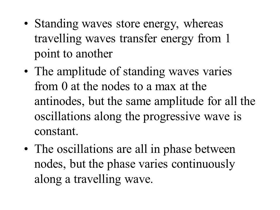 Standing waves store energy, whereas travelling waves transfer energy from 1 point to another