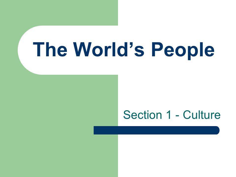 The World's People Section 1 - Culture