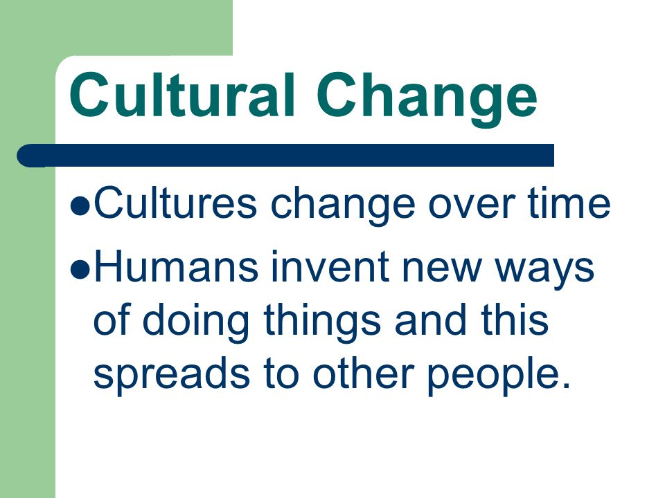 Cultural Change Cultures change over time
