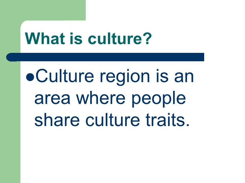 Culture region is an area where people share culture traits.