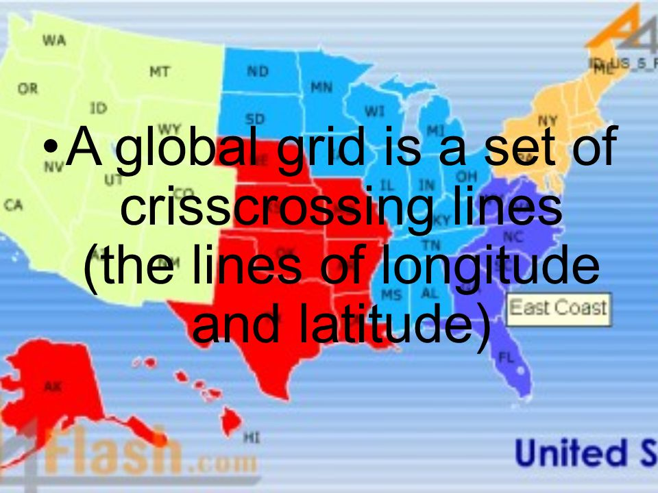 A global grid is a set of crisscrossing lines (the lines of longitude and latitude)
