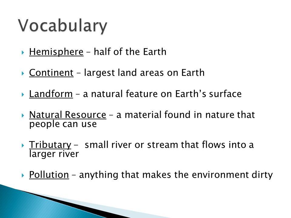 Vocabulary Hemisphere – half of the Earth