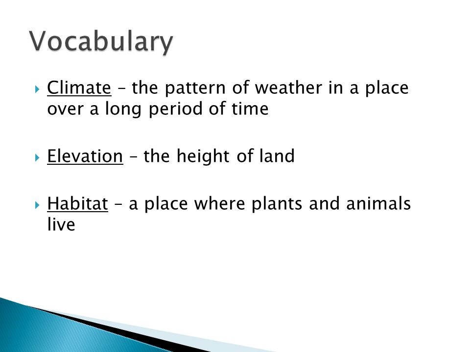 Vocabulary Climate – the pattern of weather in a place over a long period of time. Elevation – the height of land.