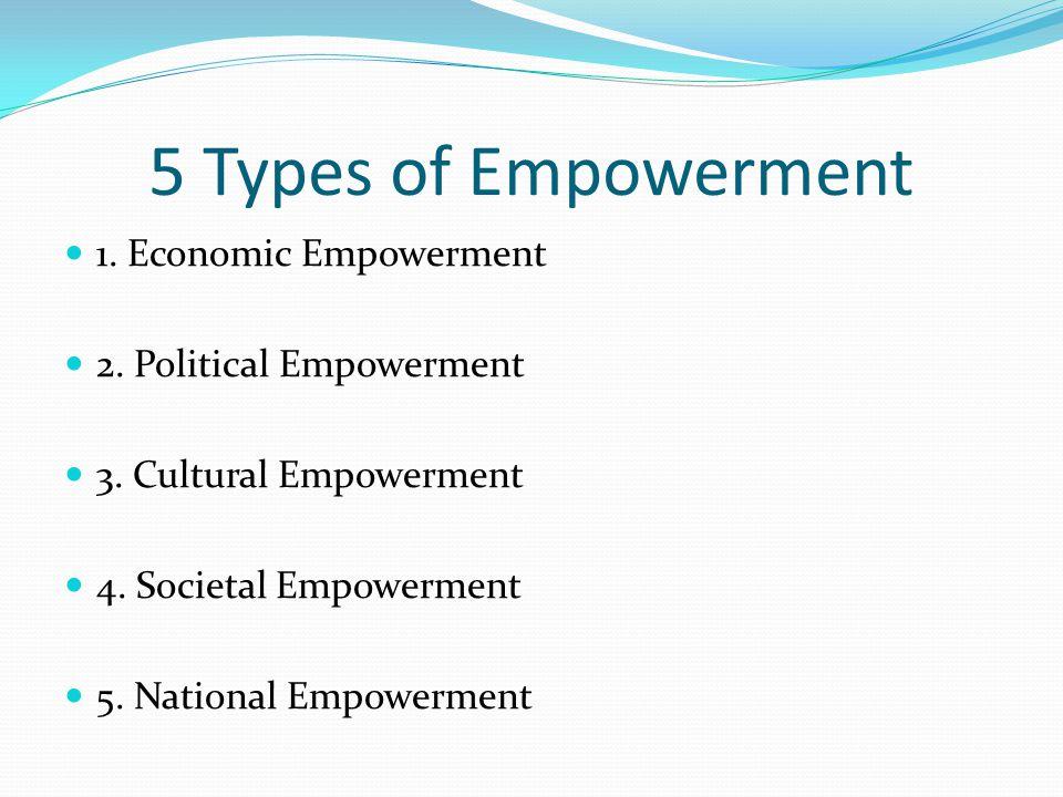 5 Types of Empowerment 1. Economic Empowerment