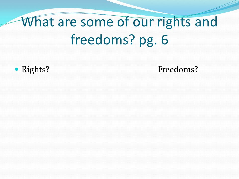 What are some of our rights and freedoms pg. 6