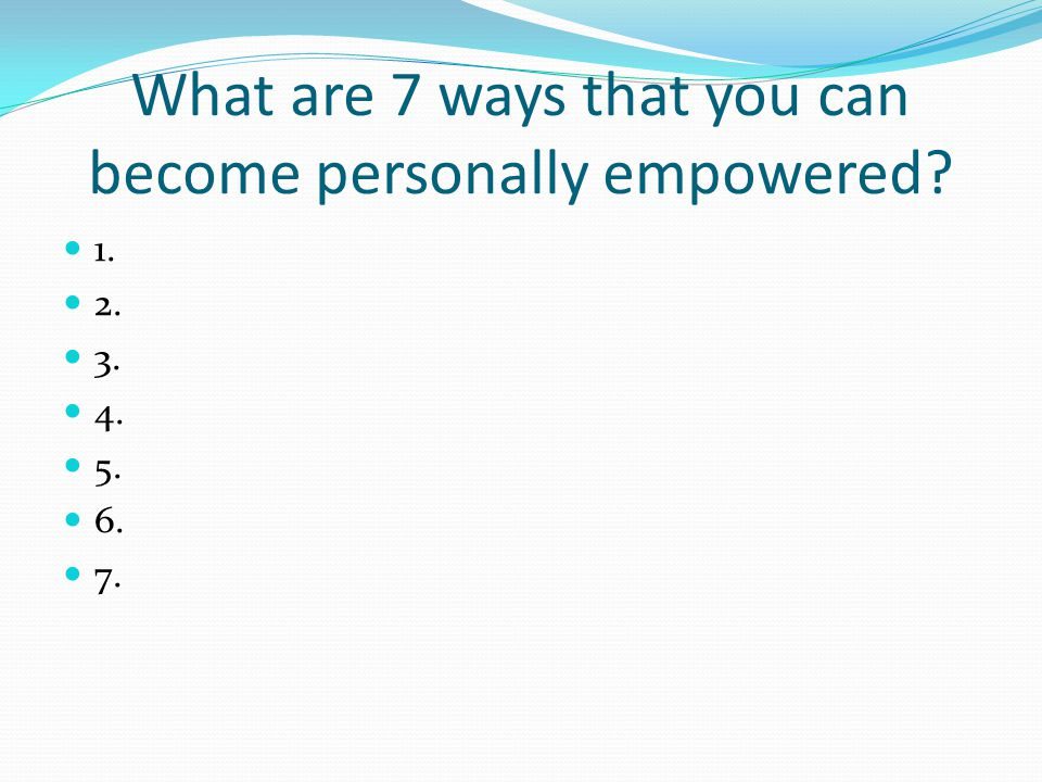 What are 7 ways that you can become personally empowered