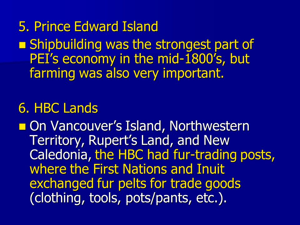 5. Prince Edward Island Shipbuilding was the strongest part of PEI's economy in the mid-1800's, but farming was also very important.