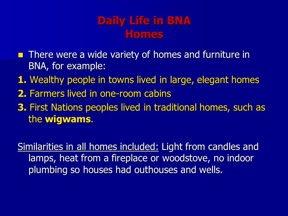 Daily Life in BNA Homes There were a wide variety of homes and furniture in BNA, for example: