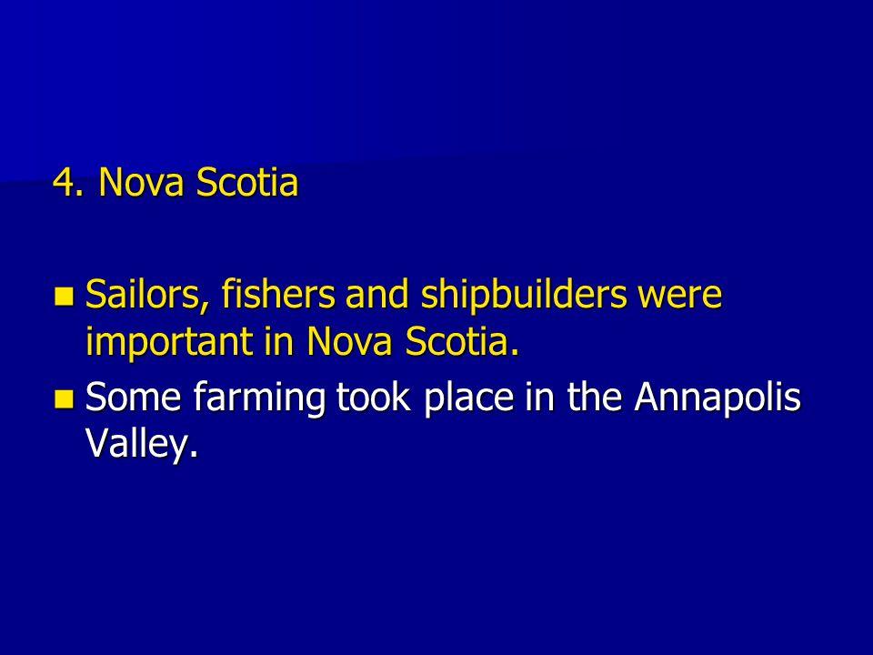 4. Nova Scotia Sailors, fishers and shipbuilders were important in Nova Scotia.