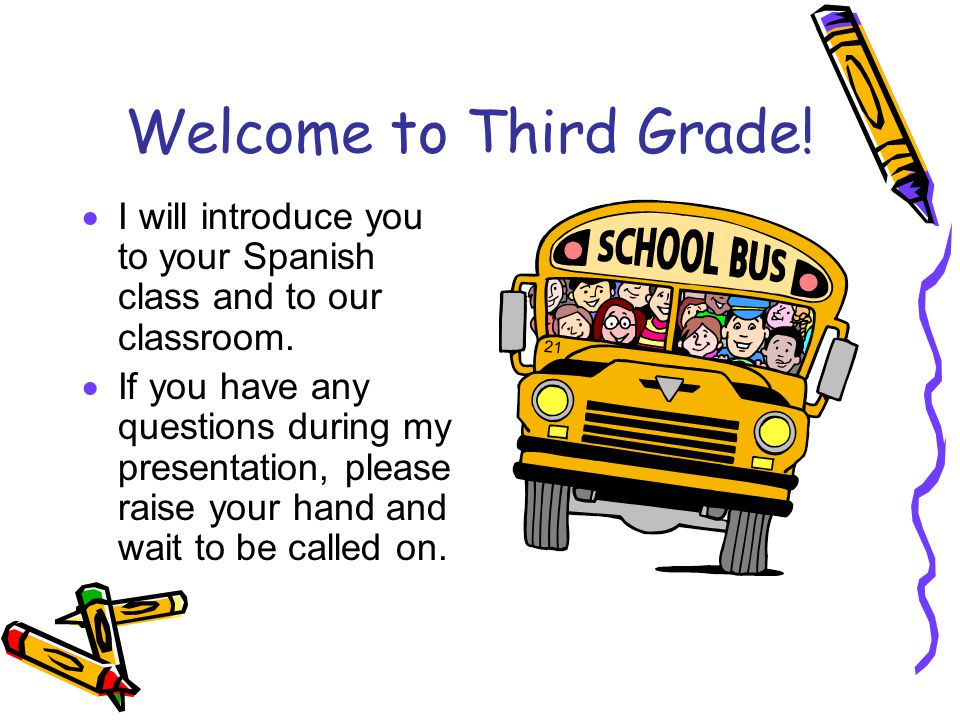 Welcome to Third Grade! I will introduce you to your Spanish class and to our classroom.