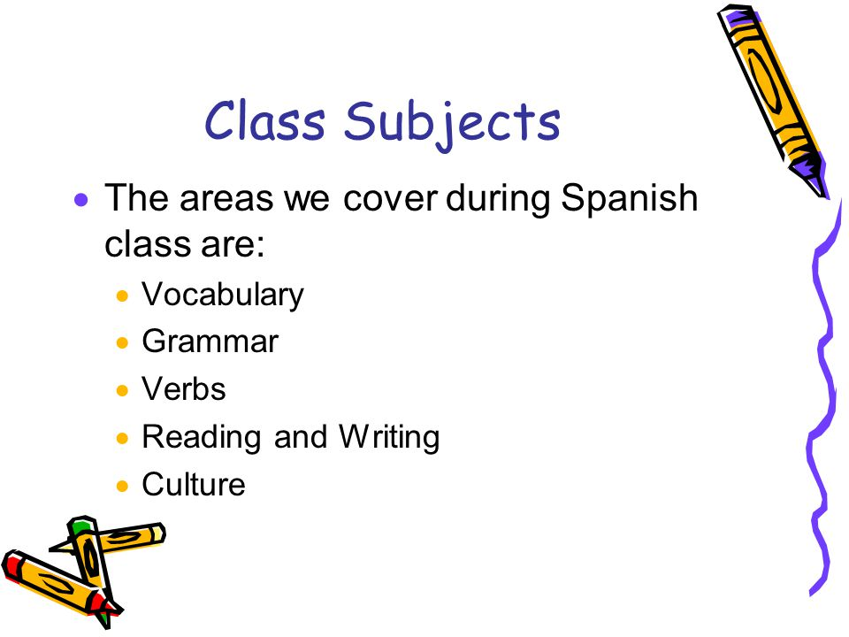 Class Subjects The areas we cover during Spanish class are: Vocabulary
