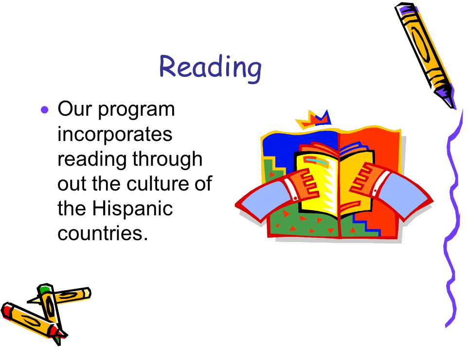 Reading Our program incorporates reading through out the culture of the Hispanic countries.