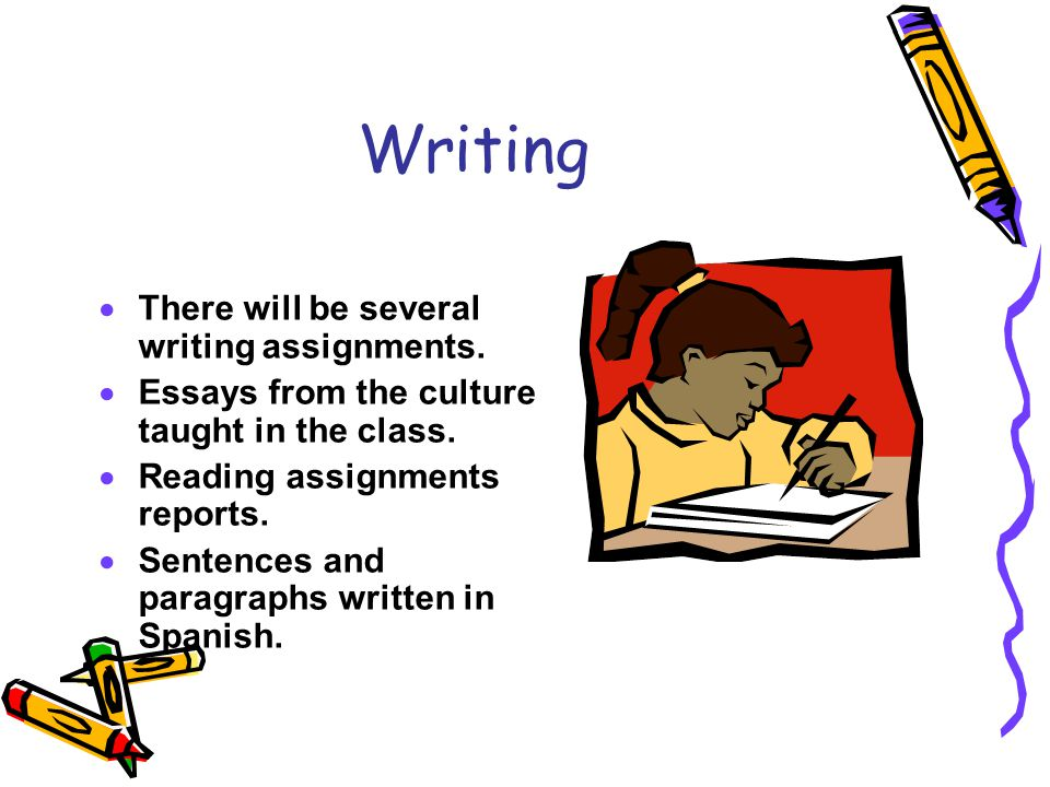 Writing There will be several writing assignments.