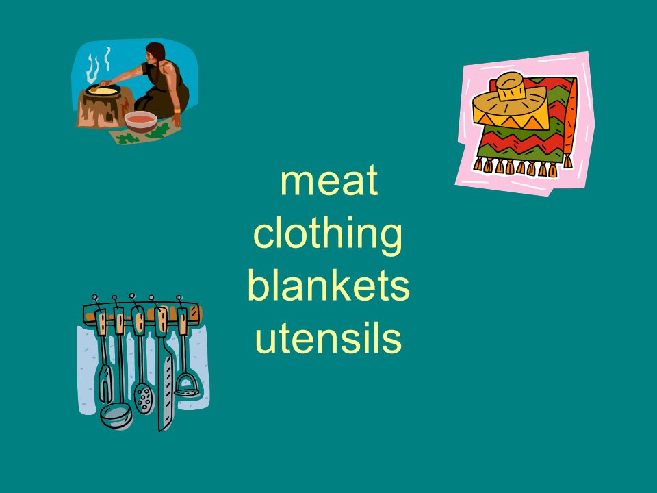meat clothing blankets utensils