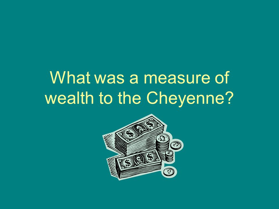 What was a measure of wealth to the Cheyenne