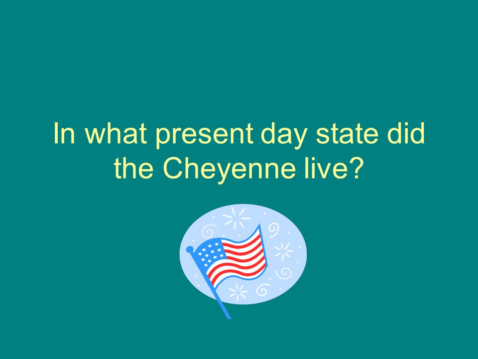 In what present day state did the Cheyenne live