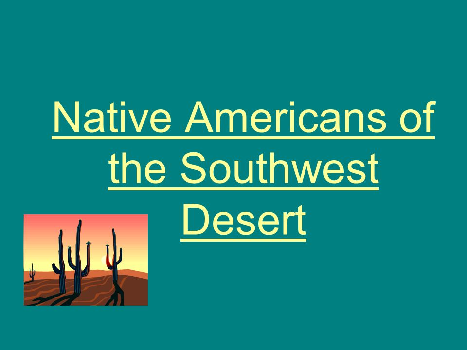 Native Americans of the Southwest Desert