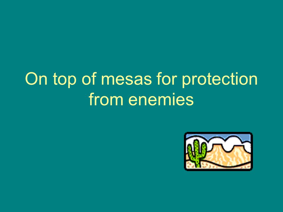 On top of mesas for protection from enemies