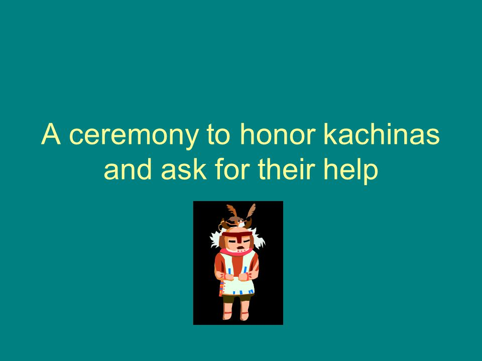 A ceremony to honor kachinas and ask for their help