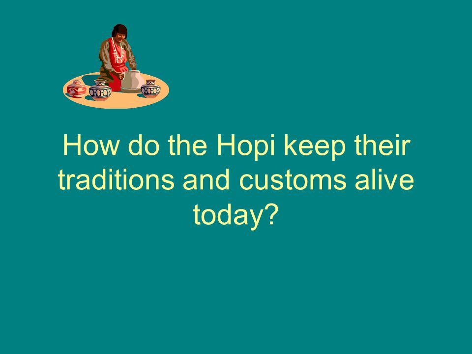 How do the Hopi keep their traditions and customs alive today