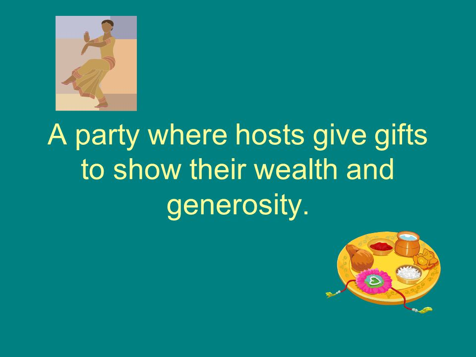 A party where hosts give gifts to show their wealth and generosity.