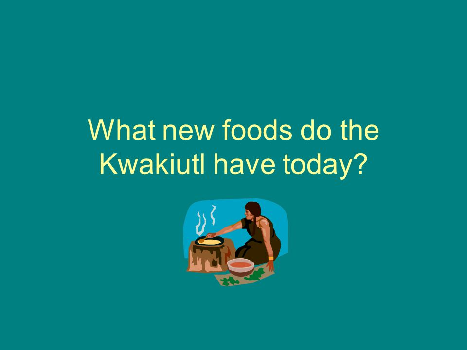 What new foods do the Kwakiutl have today