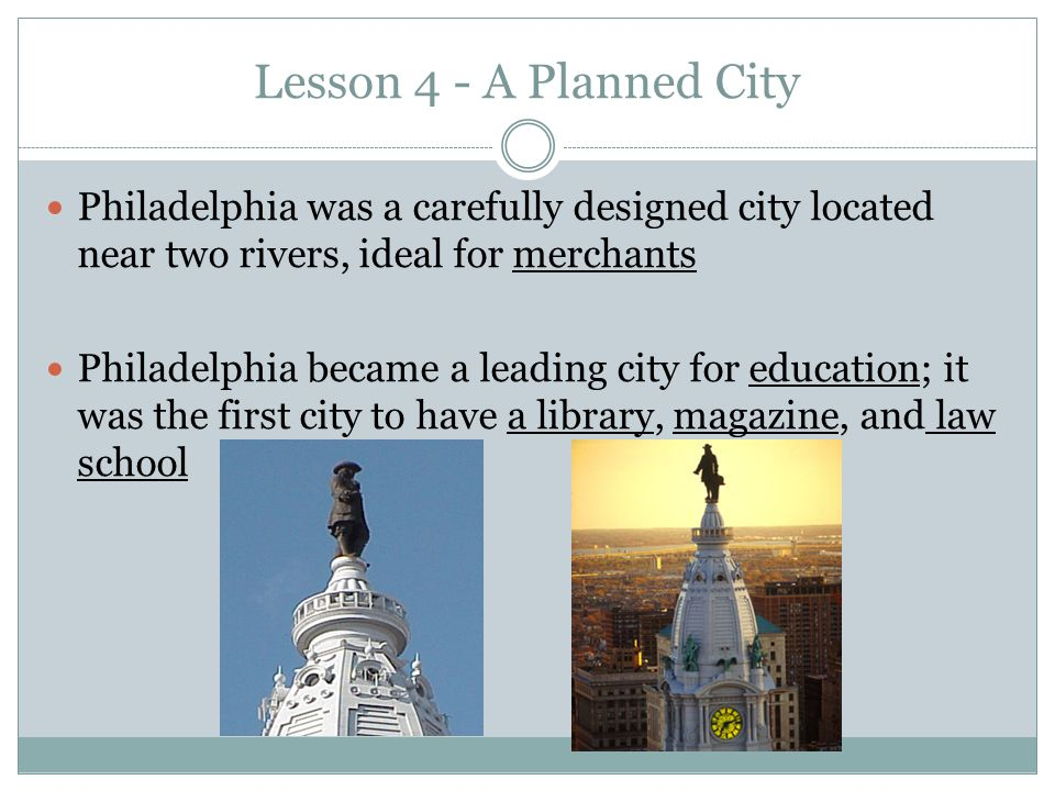 Lesson 4 - A Planned City Philadelphia was a carefully designed city located near two rivers, ideal for merchants.