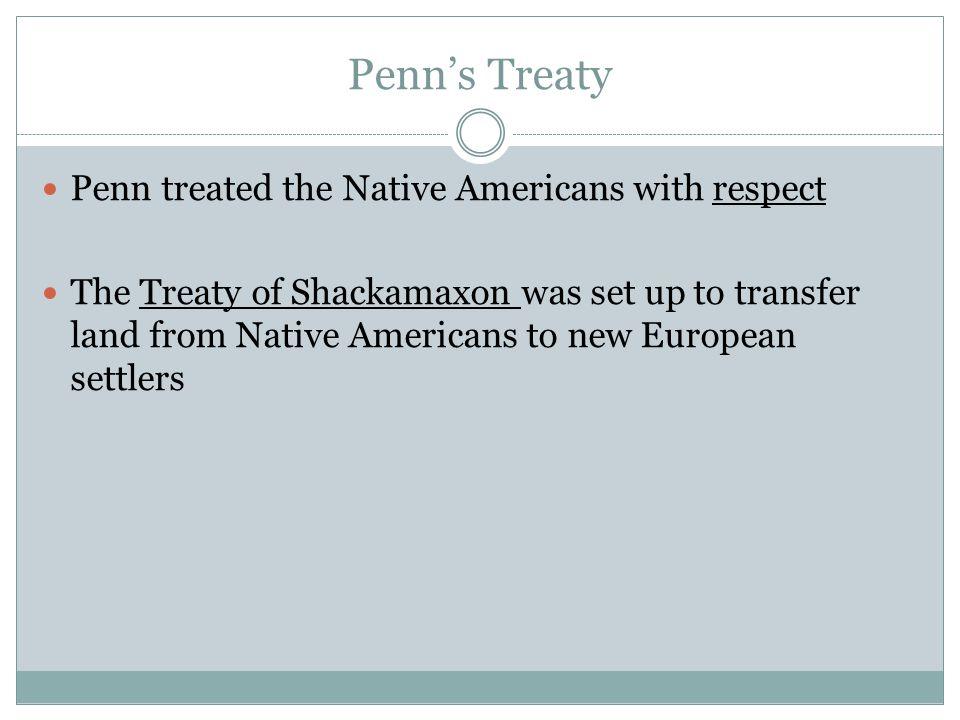 Penn's Treaty Penn treated the Native Americans with respect