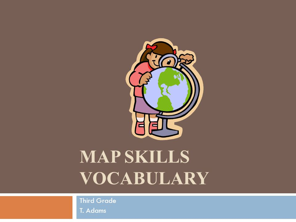 Map Skills Vocabulary Third Grade T. Adams