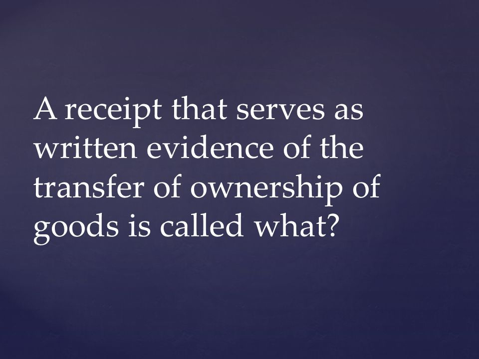 A receipt that serves as written evidence of the transfer of ownership of goods is called what