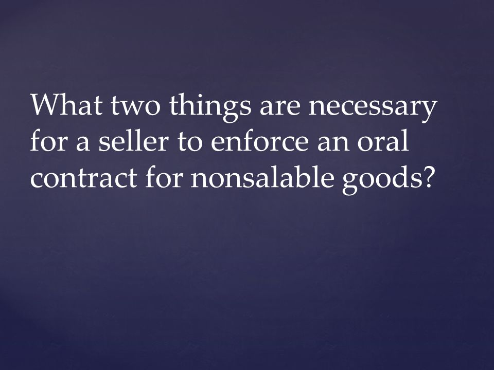 What two things are necessary for a seller to enforce an oral contract for nonsalable goods
